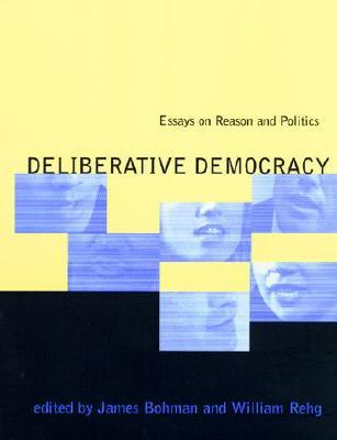 Deliberative Democracy By Bohman, James (EDT)/ Rehg, William (EDT)