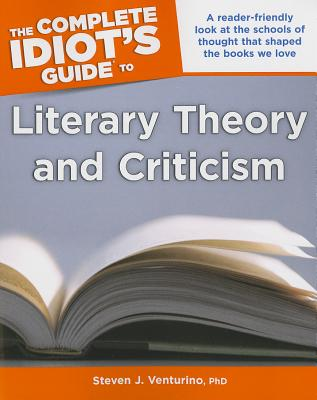 The Complete Idiot's Guide to Literary Theory & Criticism By Venturino, Steven J.